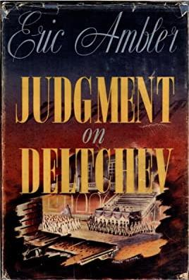 Judgment on Deltchev (1951)  by Eric Ambler