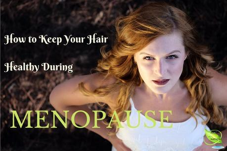 How to Keep Your Hair Healthy During Menopause