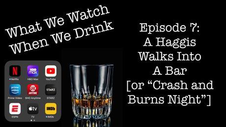 "Episode 7: A Haggis Walks Into A Bar [or ""Crash and Burns Night""]"