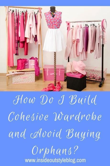 How Do I Build Cohesive Wardrobe and Avoid Buying Orphans?