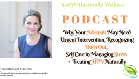 Why Your Adrenals May Need Urgent Intervention, Recognizing Burn Out, Self Care in Managing Stress +Treating HPV Naturally