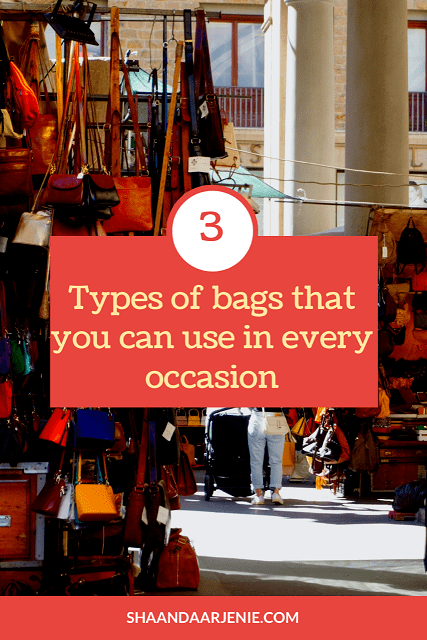 Three types of bags that you can use in every occasion/event