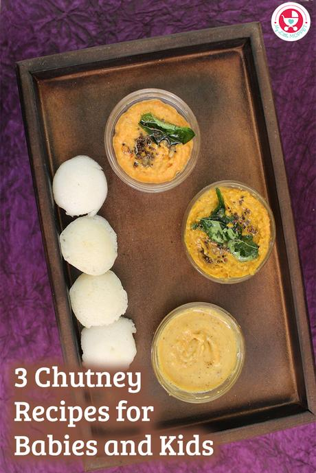 Let your baby ask for more! Yes, our 3 Chutney Recipes for babies & kids can make your fussy baby eat more. Yummy chutneys, made in a jiffy by busy moms.
