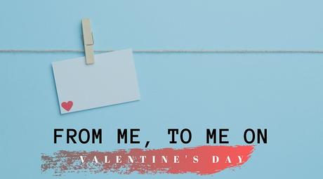 From Me, To Me on Valentine's Day Tanvii.com