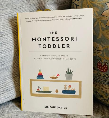 The Montessori Toddler: A Parent's Guide to Raising a Curious and Responsible Human Being by Simone Davies (2018)