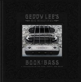 MONDAY'S MUSICAL MOMENT: Geddy Lee's Big Beautiful Book of Bass by Geddy Lee- Feature and Review