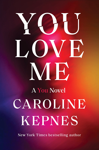 YOU LOVE ME, by Caroline Kepnes