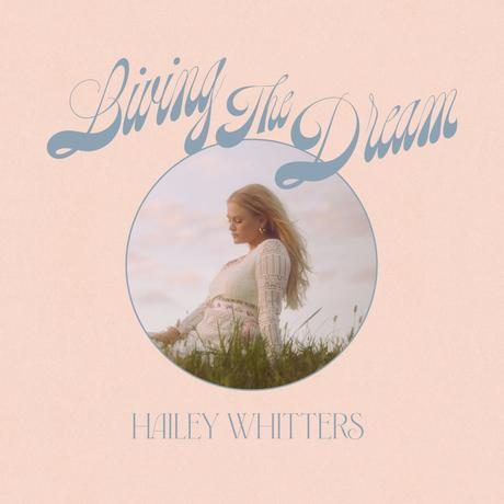 Living The Dream, Hailey Whitters Interview, 5 Quick Questions & Deluxe Album Release