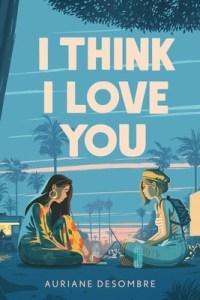Danika reviews I Think I Love You by Auriane Desombre