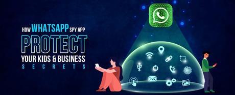 How WhatsApp Spy App Protect Your Kids & Business Secrets