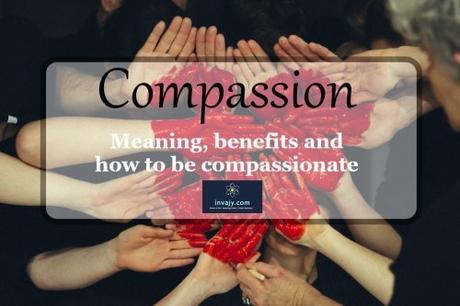 Compassion: Meaning, benefits and how to be compassionate