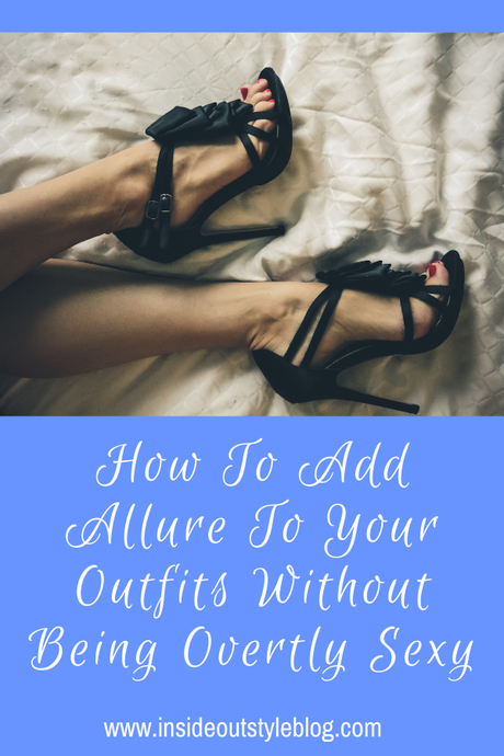 6 Ways To Add Allure To Your Outfits Without Being Overtly Sexy