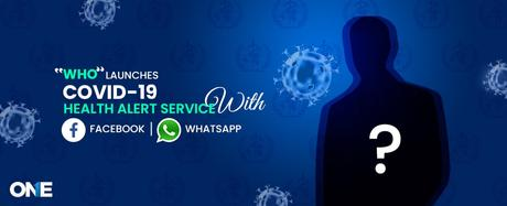 """WHO"" Introduces COVID-19 Alert Service With WhatsApp & Facebook!"