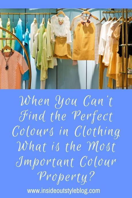 When You Can't Find the Perfect Colours in Clothing What is the Most Important Colour Property?