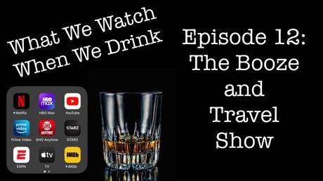Episode 12: The Booze and Travel Show