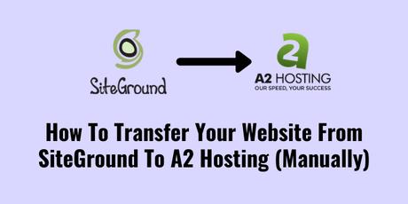 How To Transfer Your Website From SiteGround To A2 Hosting
