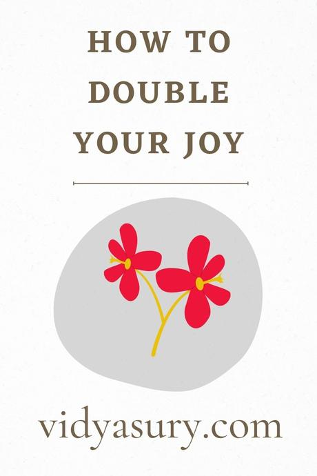 Joy shared is truly joy doubled (Try these 7 tips)