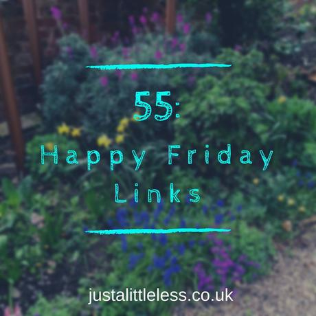 55: Happy Friday Links