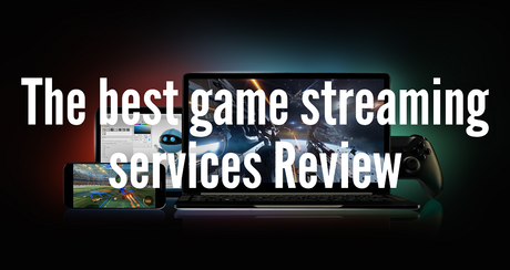 The best game streaming services Review