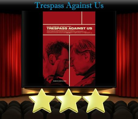 ABC Film Challenge – Action – T – Trespass Against Us (2016) Movie Review