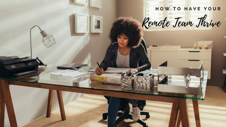 how to have your remote team thrive