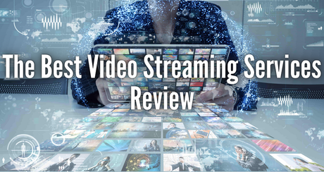 The Best Video Streaming Services Review
