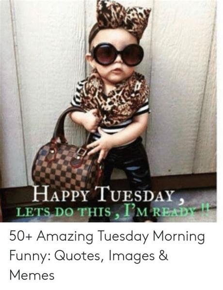 Well, let us assume that you need some cheering and encouraging words to get through this tuesday. HAPPY TUESDAY LETS DO THIS I'M READY 50+ Amazing Tuesday ...