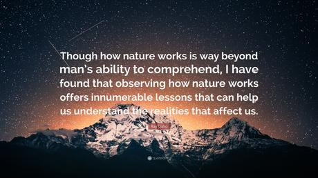 """Ray Dalio Quote: """"Though how nature works is way beyond man's ability to  comprehend, I have found that observing how nature works offers i..."""""""