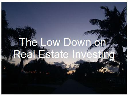 The Low Down on Real Estate Investments
