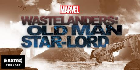 Marvel Entertainment & SiriusXM to Premiere First Original Scripted Podcast Series 'Marvel's Wastelanders: Old Man Star-Lord' on June 1 [Trailer Included]