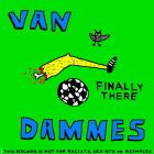 Van Dammes: Finally There