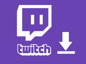 Download Twitch Videos Your