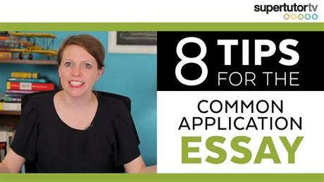Tips for those essays are the … 8 TIPS for your COMMON APP COLLEGE ESSAY   SupertutorTV