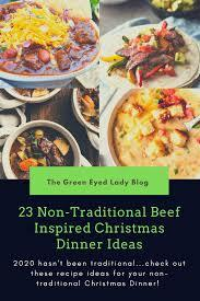 Might we suggest that you ditch the status quo in favor of alternative thanksgiving dinner recipes? 23 Non Traditional Beef Inspired Christmas Dinner Ideas The Green Eyed Lady Blog
