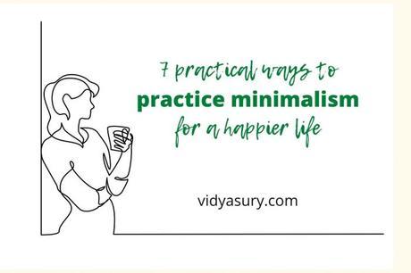 7 practical ways to practice minimalism and make life happier