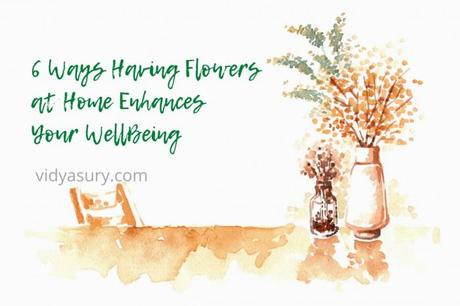 6 Ways Having Flowers at Home Enhances Your WellBeing