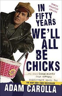 Exclusive Interview with Adam Carolla, author of In Fifty Years We'll All be Chicks