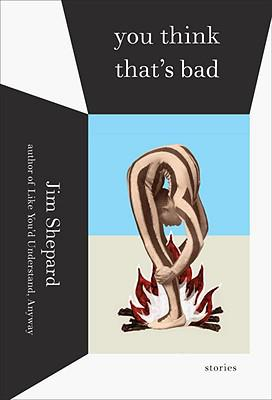 Exclusive Interview with Jim Shepard, Author of You Think That's Bad: Stories