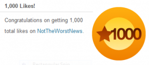 "Not The Worst News Just Hit 1,000 ""Likes"" On WordPress! Thank You! Now Here's 3 Worse Things!"