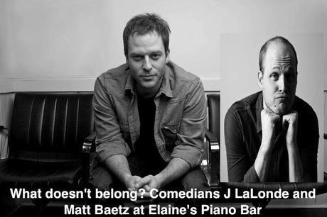 Single and Married Tour: Comedians J. LaLonde and Matt Baetz at Elaine's Piano Bar tomorrow night