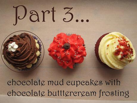 part 3 - chocolate mud cupcakes with chocoalte buttercream frosting