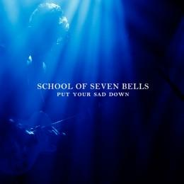 School of Seven Bells   Put Your Sad Down EP