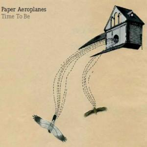 Paper Aeroplanes - Time to Be EP