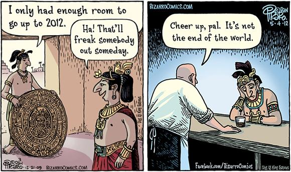 Two cartoons by Dan Piraro creator of Bizarro comic strip on the Mayan calendar controversy and predictions that the world will end on December 21, 2012