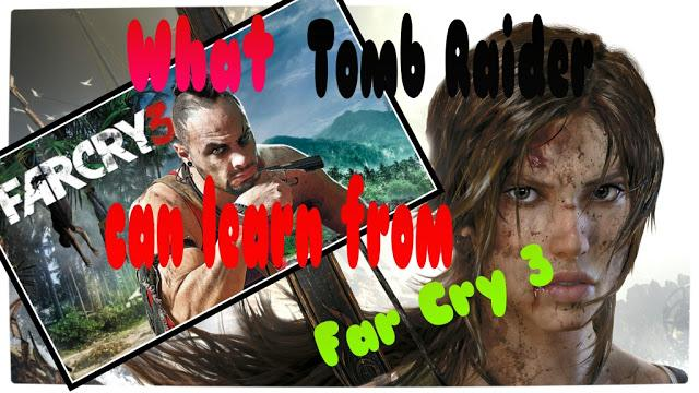 What Tomb Raider Can Learn From Far Cry 3