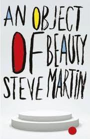"""Coming of Age novel that falls just a little flat, Review of Steve Martin's """"An Object of Beauty"""""""