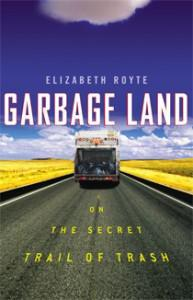 Book Review: Elizabeth Royte's Garbage Land