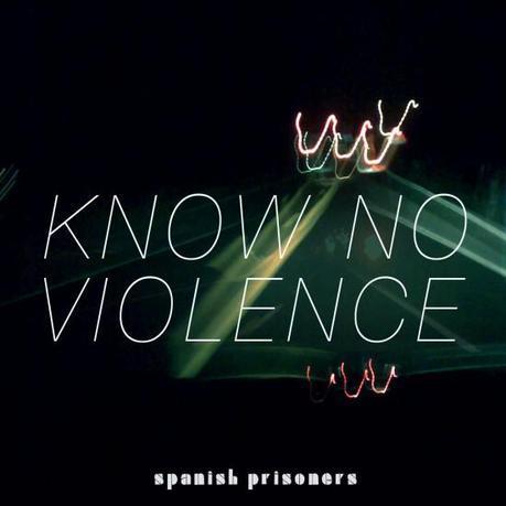 know no violence SINGLE 550x550 SPANISH PRISONERS INVADING [QUICKIE]