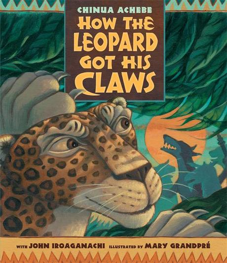 CHINUA ACHEBE: HOW THE LEOPARD GOT HIS CLAWS NEW EDITION