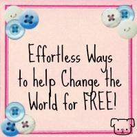 Effortless Ways to Help Change the World for FREE! Part 3